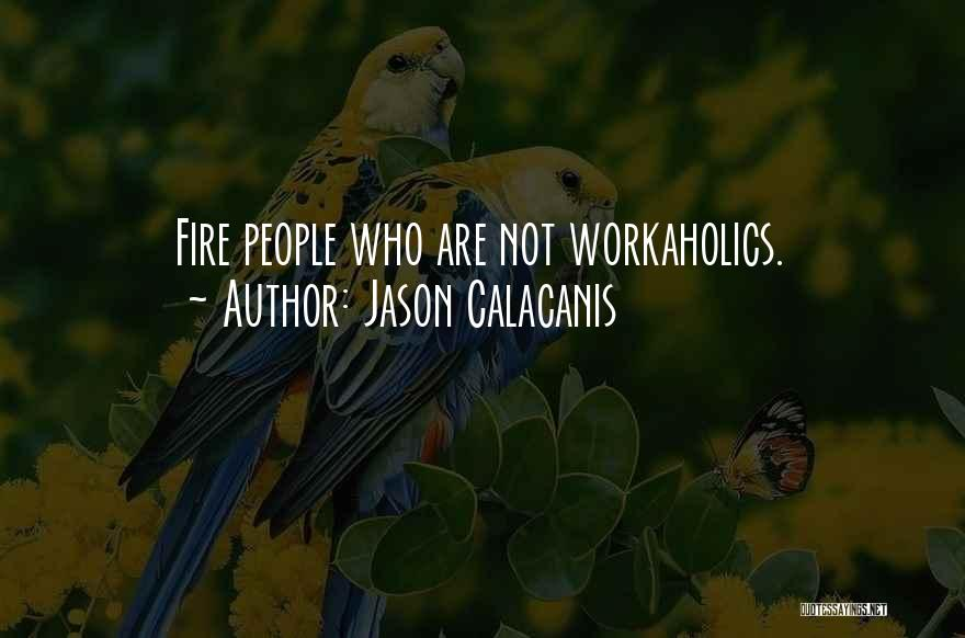 Workaholics Quotes By Jason Calacanis