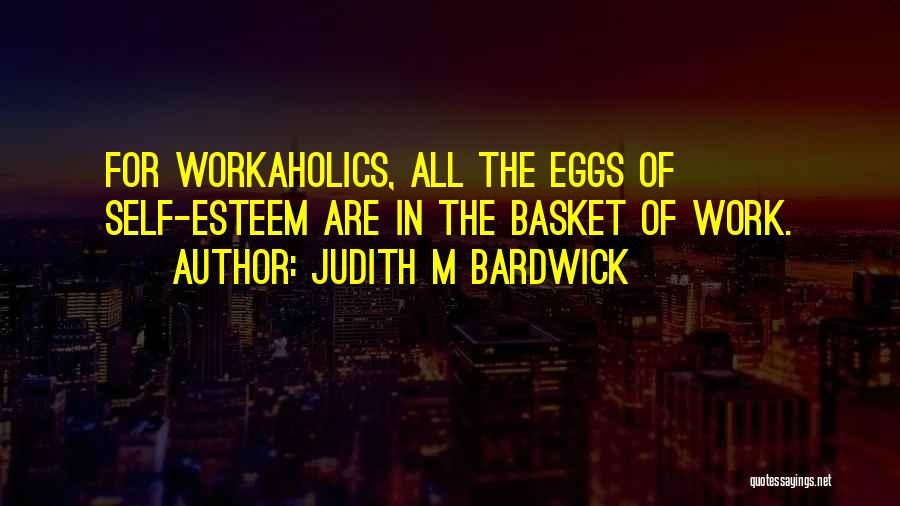 Workaholics Quotes By Judith M Bardwick