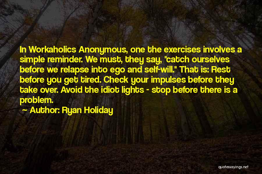 Workaholics Quotes By Ryan Holiday