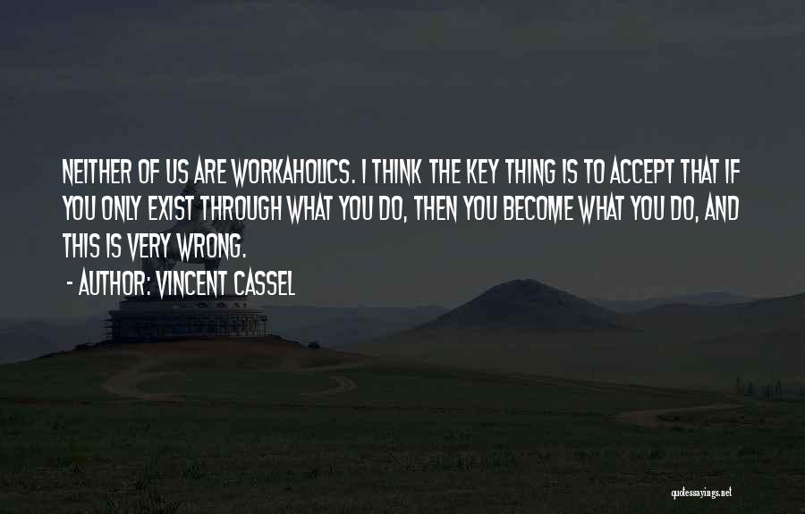 Workaholics Quotes By Vincent Cassel