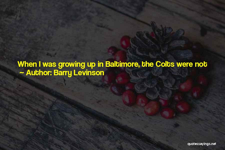 Worked Up Quotes By Barry Levinson