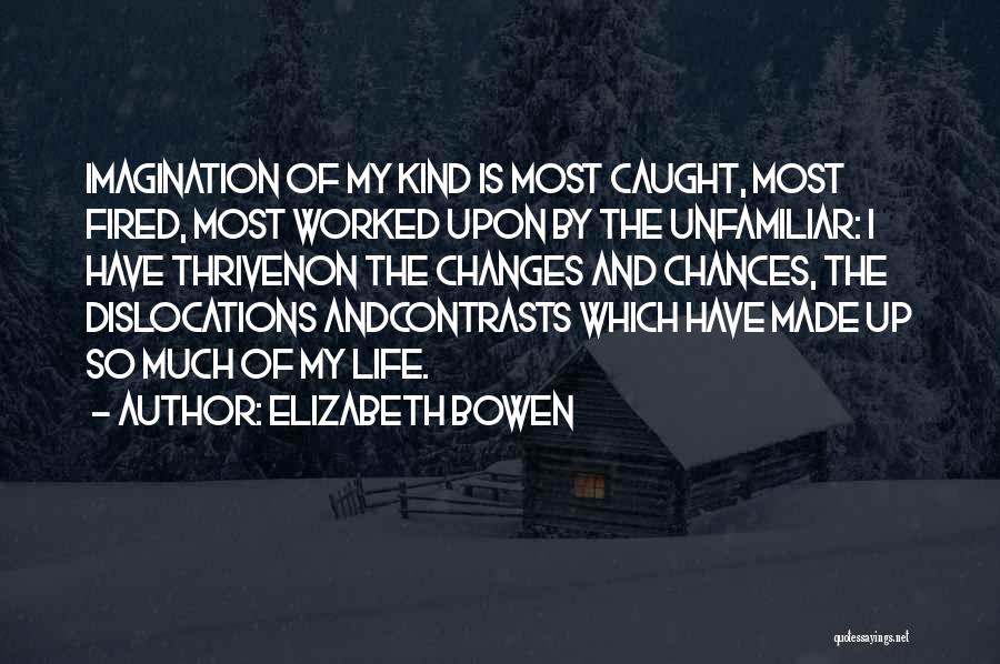 Worked Up Quotes By Elizabeth Bowen