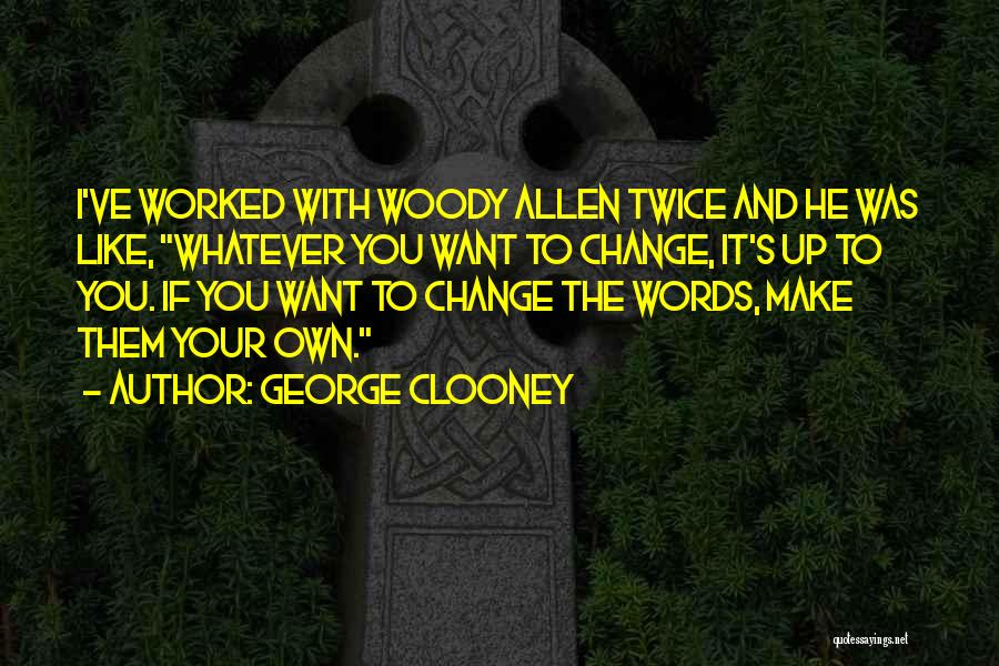 Worked Up Quotes By George Clooney