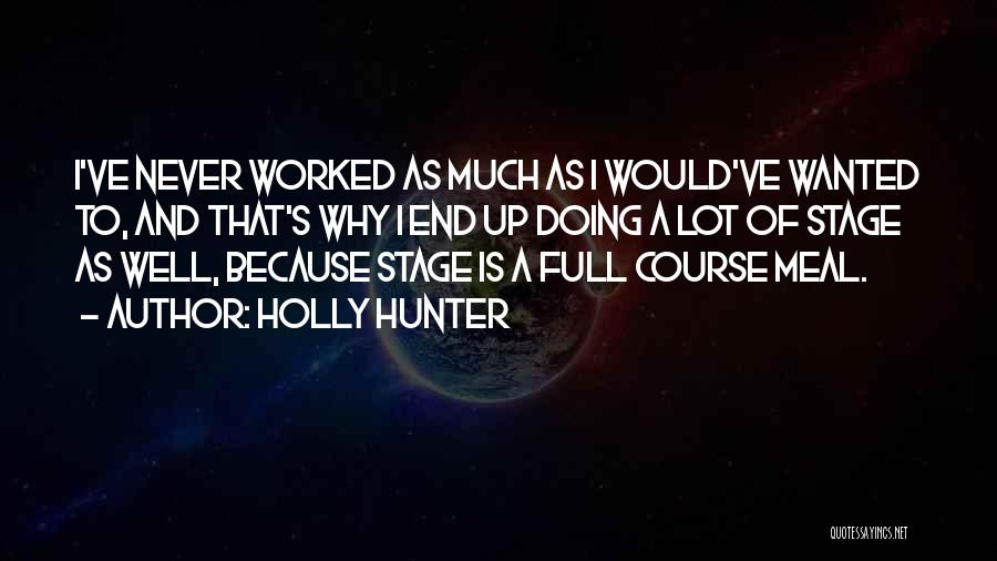 Worked Up Quotes By Holly Hunter