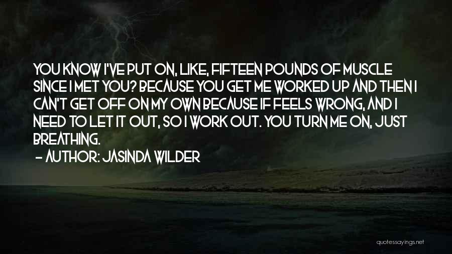 Worked Up Quotes By Jasinda Wilder