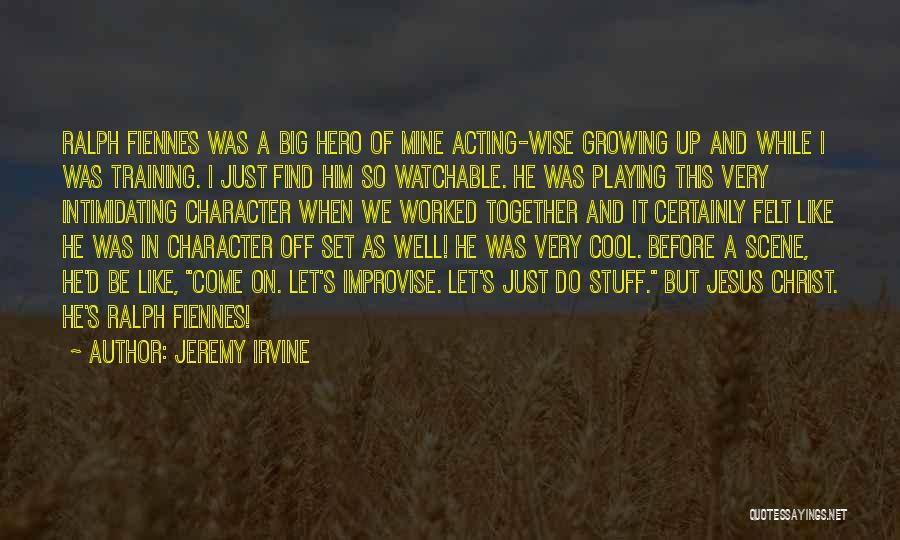 Worked Up Quotes By Jeremy Irvine