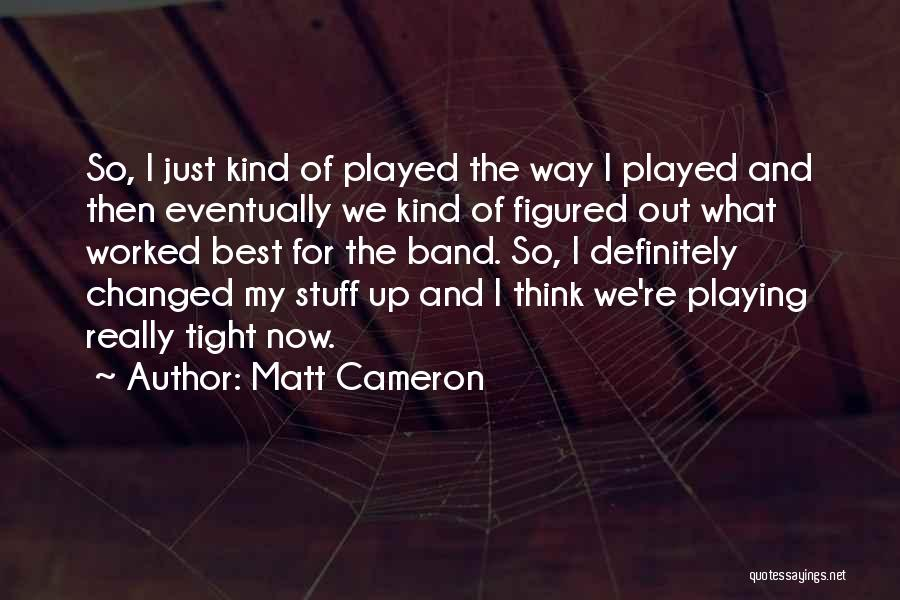 Worked Up Quotes By Matt Cameron