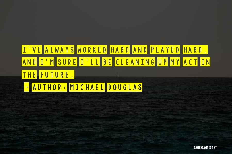 Worked Up Quotes By Michael Douglas