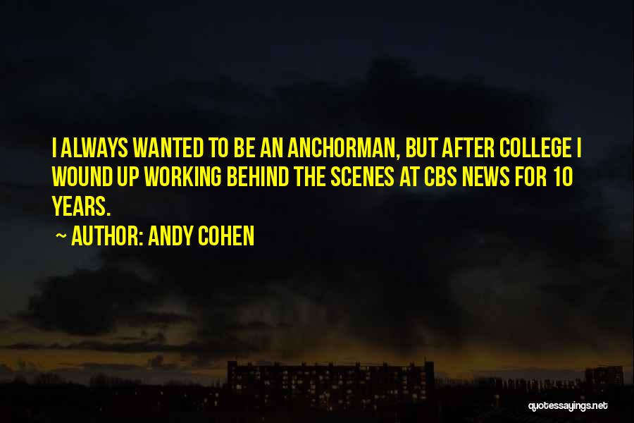 Working Behind The Scenes Quotes By Andy Cohen