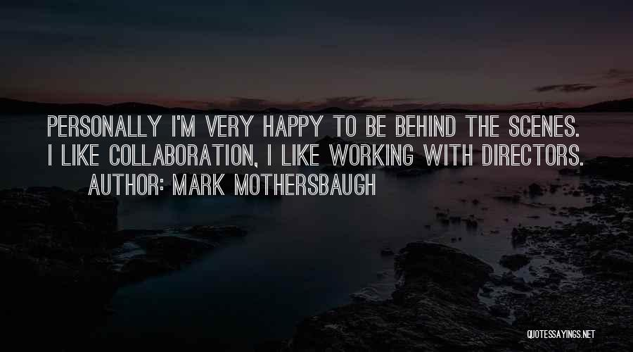 Working Behind The Scenes Quotes By Mark Mothersbaugh