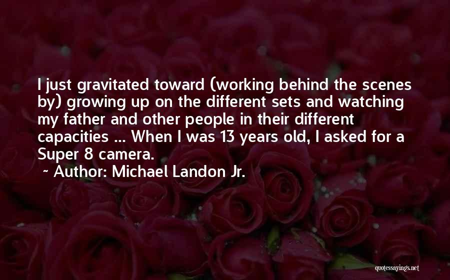 Working Behind The Scenes Quotes By Michael Landon Jr.