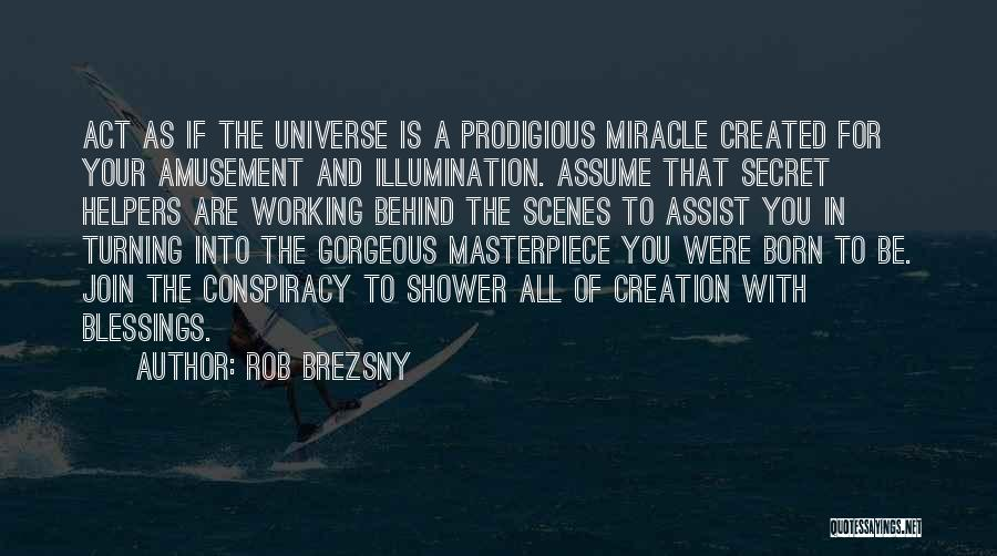 Working Behind The Scenes Quotes By Rob Brezsny