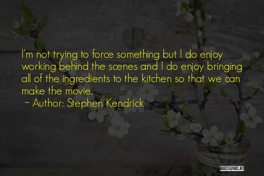 Working Behind The Scenes Quotes By Stephen Kendrick