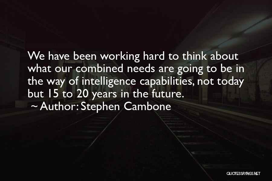 Working Hard For Your Future Quotes By Stephen Cambone