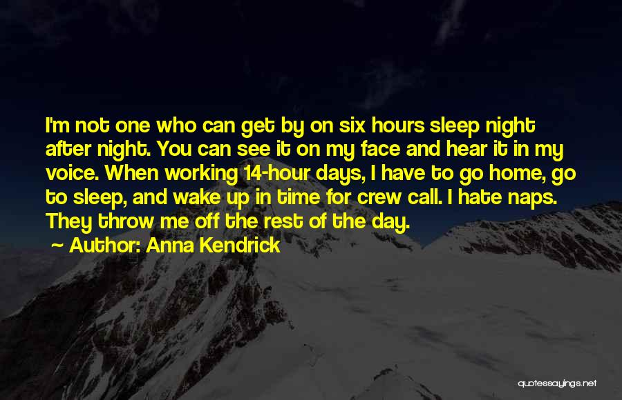 Working Hours Quotes By Anna Kendrick