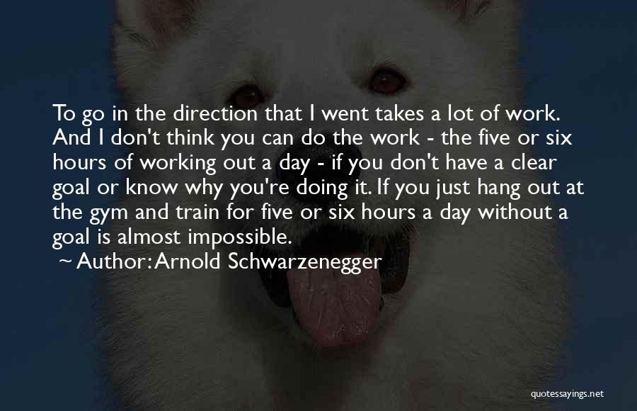 Working Hours Quotes By Arnold Schwarzenegger