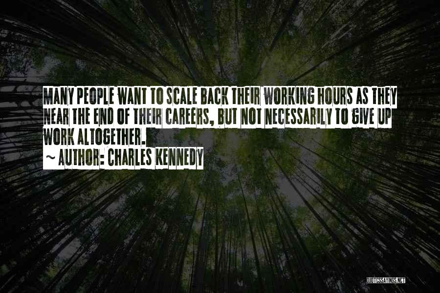 Working Hours Quotes By Charles Kennedy