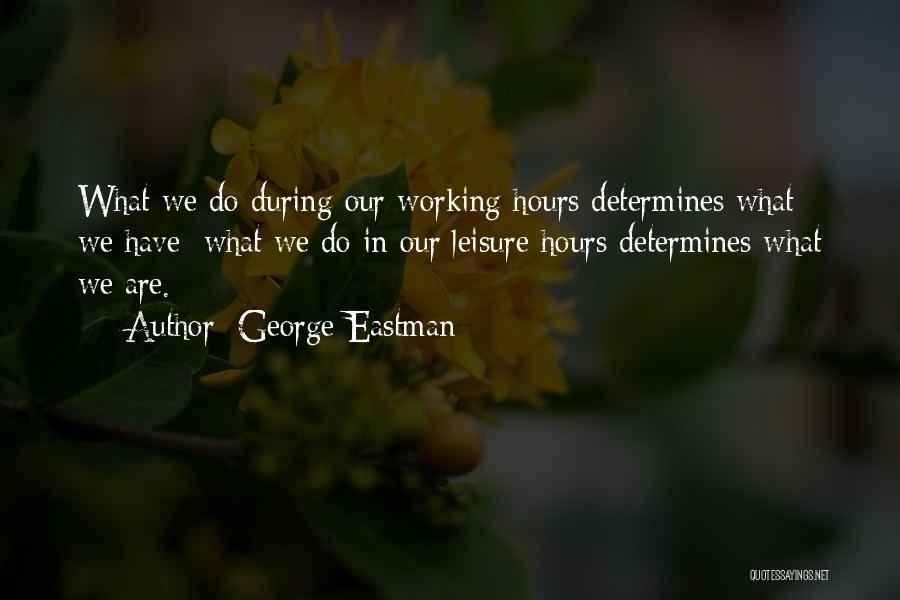 Working Hours Quotes By George Eastman
