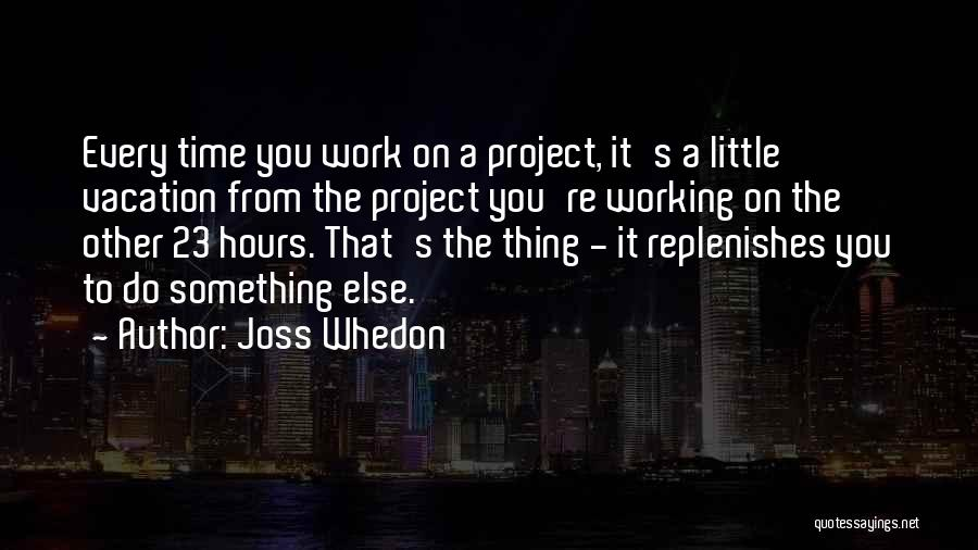 Working Hours Quotes By Joss Whedon