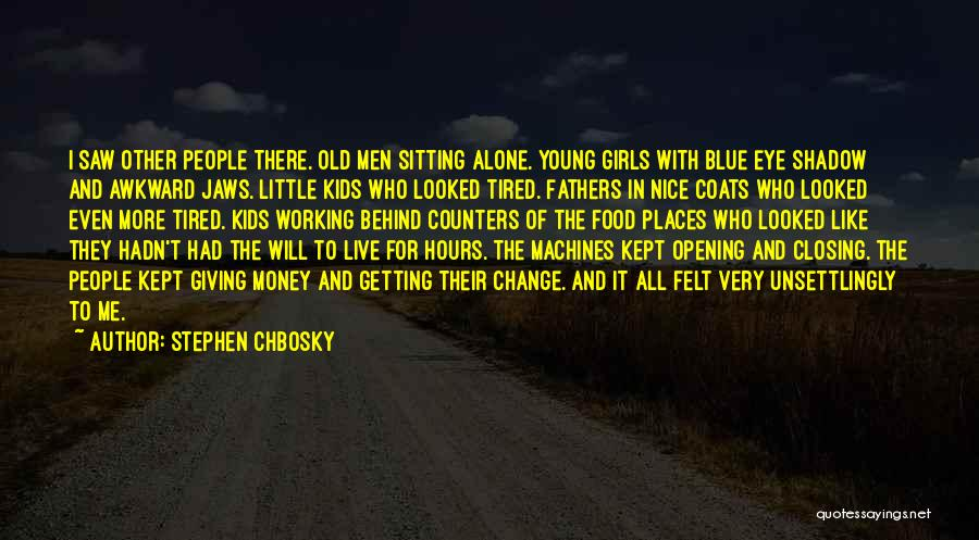 Working Hours Quotes By Stephen Chbosky