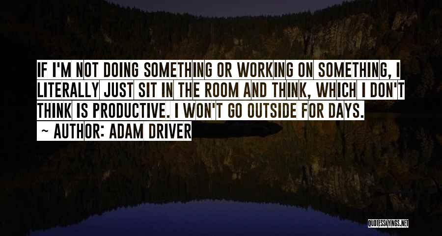 Working Outside Quotes By Adam Driver