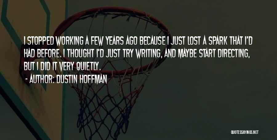 Working Quietly Quotes By Dustin Hoffman