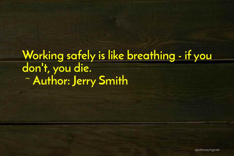 Working Safely Quotes By Jerry Smith