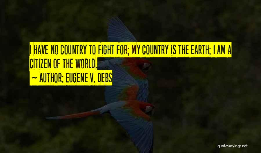 World Citizen Quotes By Eugene V. Debs