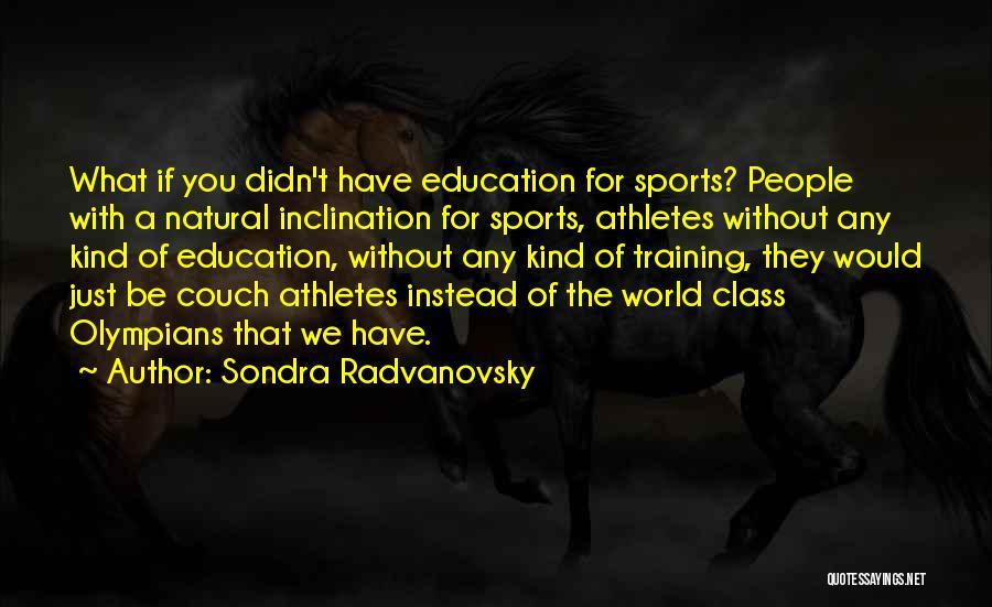 World Class Education Quotes By Sondra Radvanovsky