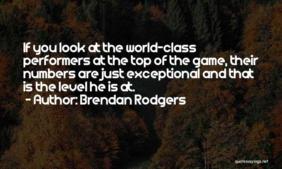 World Class Quotes By Brendan Rodgers