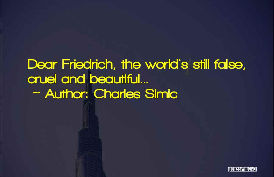 World Cruel Quotes By Charles Simic