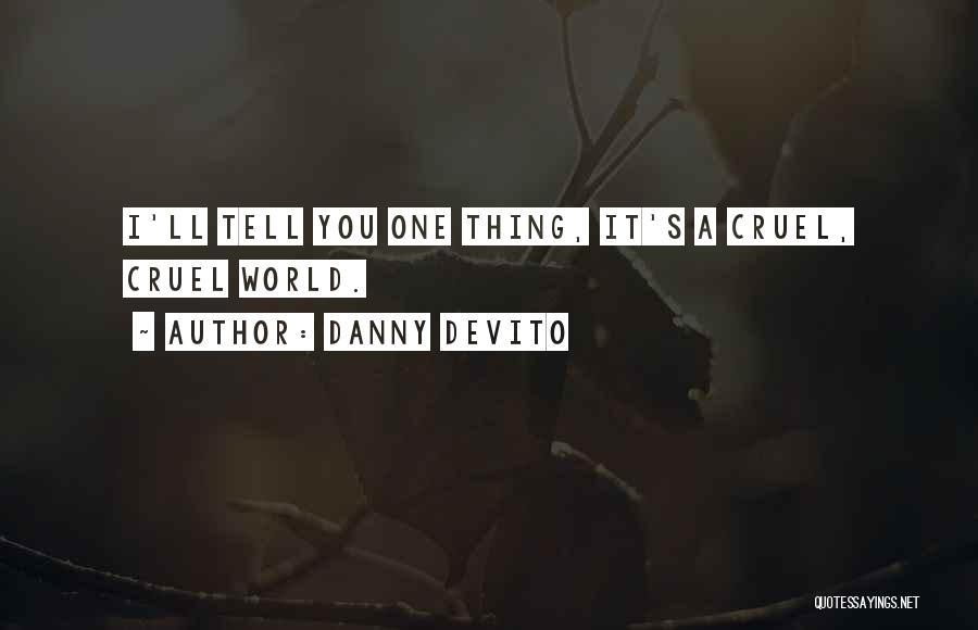 World Cruel Quotes By Danny DeVito