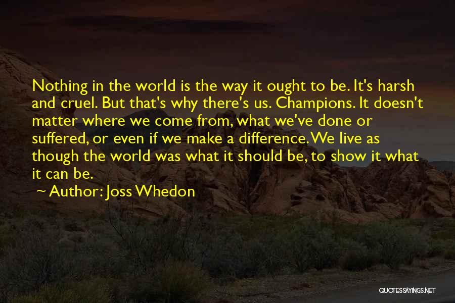 World Cruel Quotes By Joss Whedon