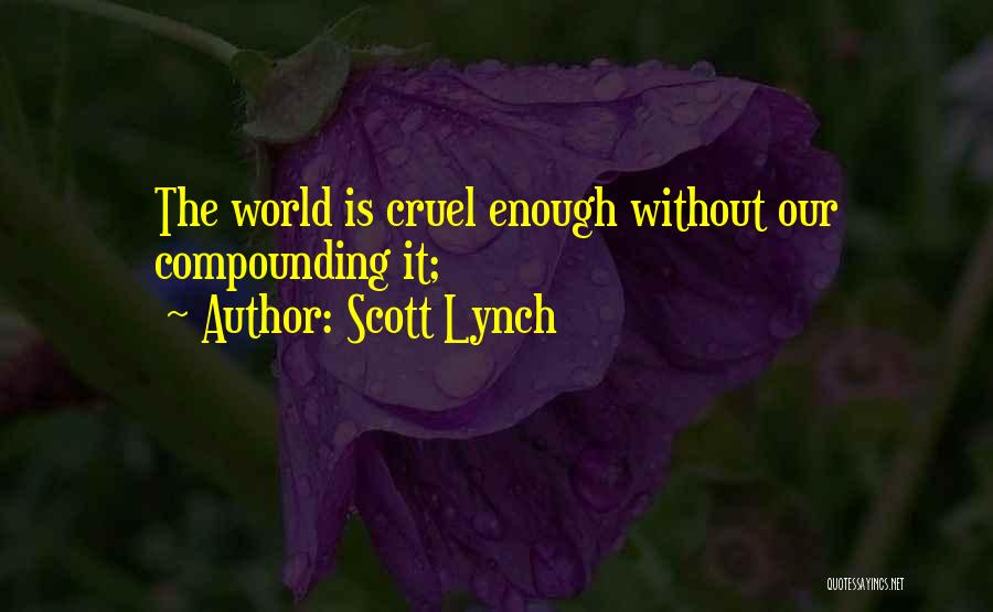 World Cruel Quotes By Scott Lynch