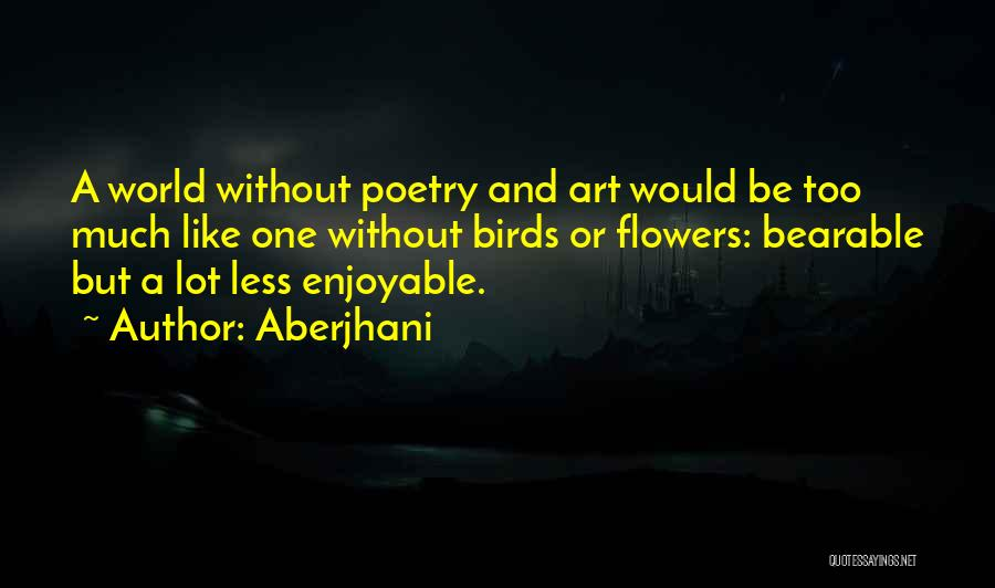 World Famous Life Quotes By Aberjhani