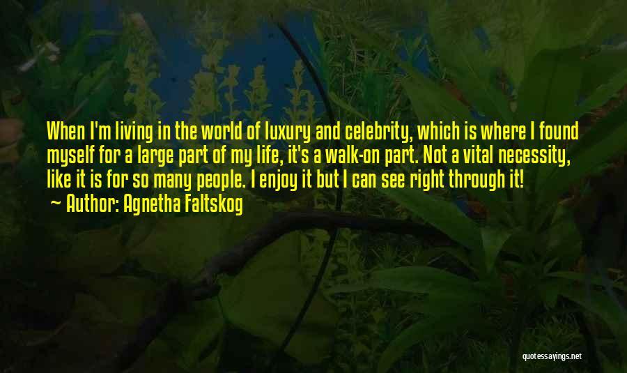 World Famous Life Quotes By Agnetha Faltskog