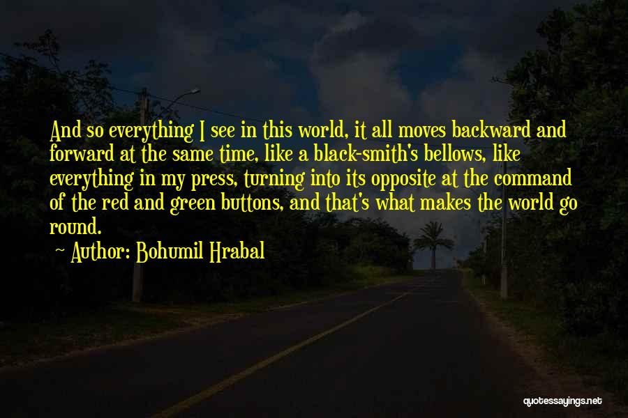 World Go Round Quotes By Bohumil Hrabal