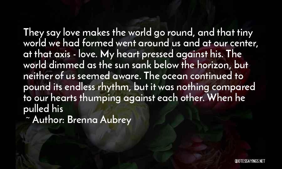 World Go Round Quotes By Brenna Aubrey