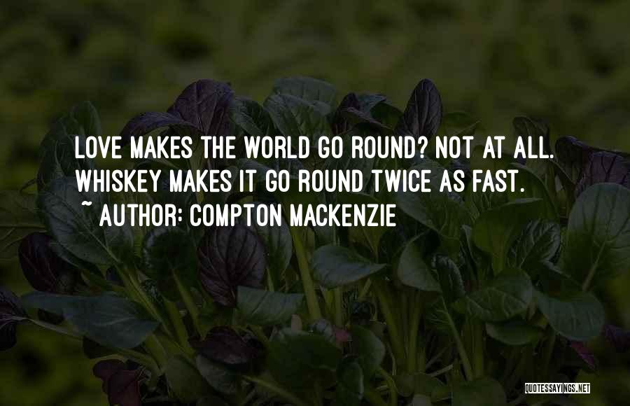 World Go Round Quotes By Compton Mackenzie
