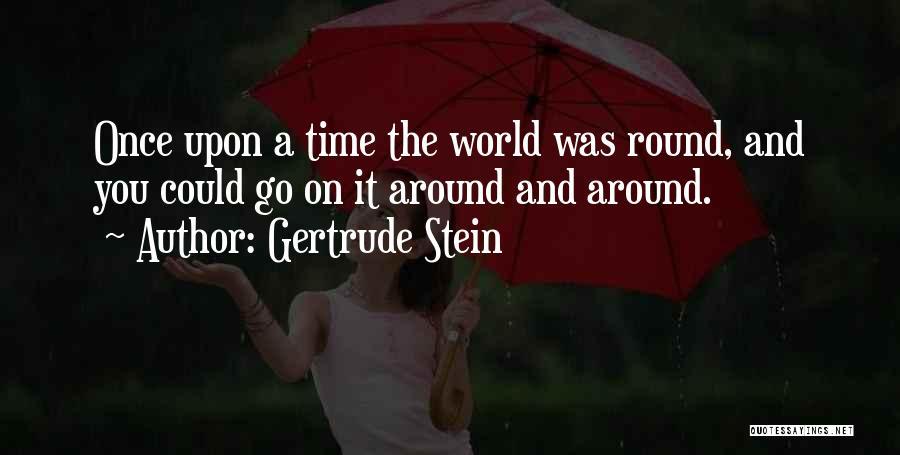 World Go Round Quotes By Gertrude Stein