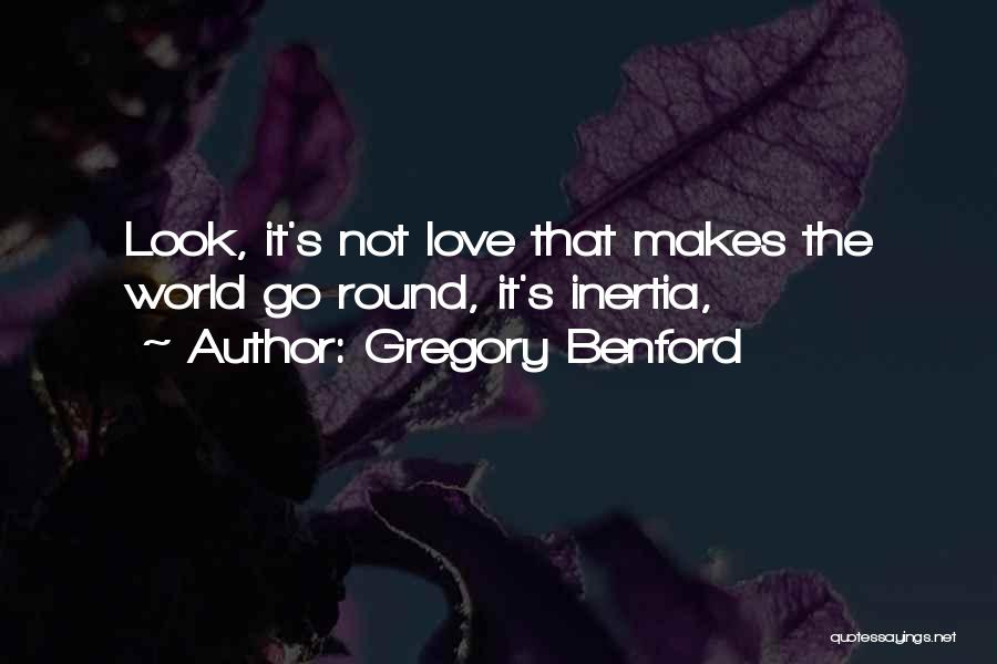 World Go Round Quotes By Gregory Benford