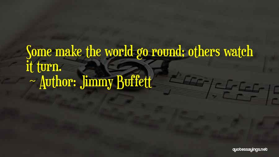 World Go Round Quotes By Jimmy Buffett