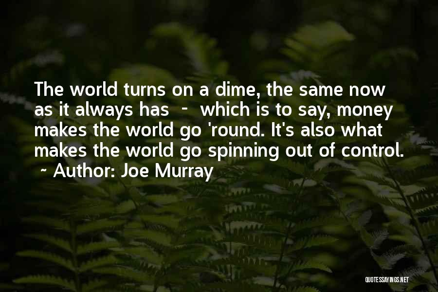 World Go Round Quotes By Joe Murray