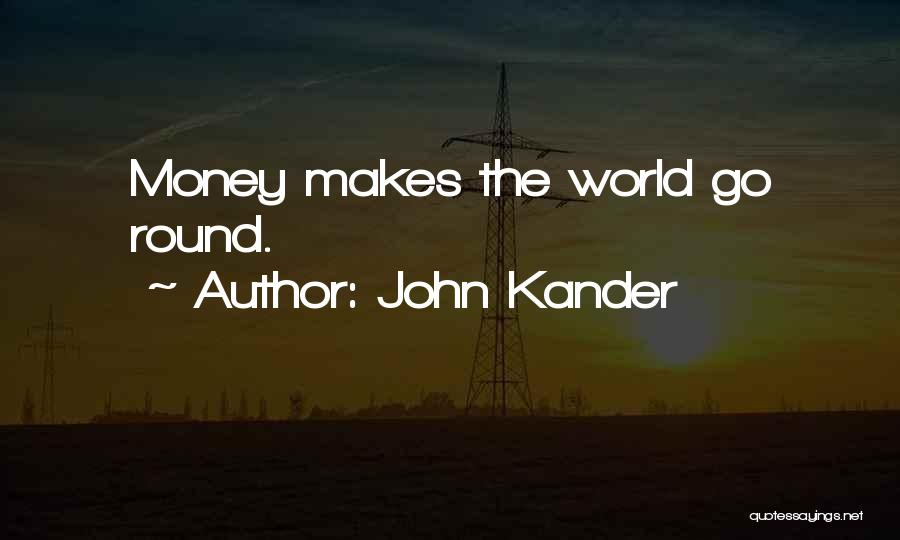 World Go Round Quotes By John Kander