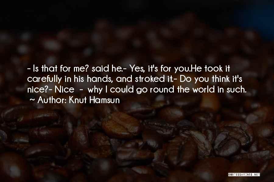 World Go Round Quotes By Knut Hamsun