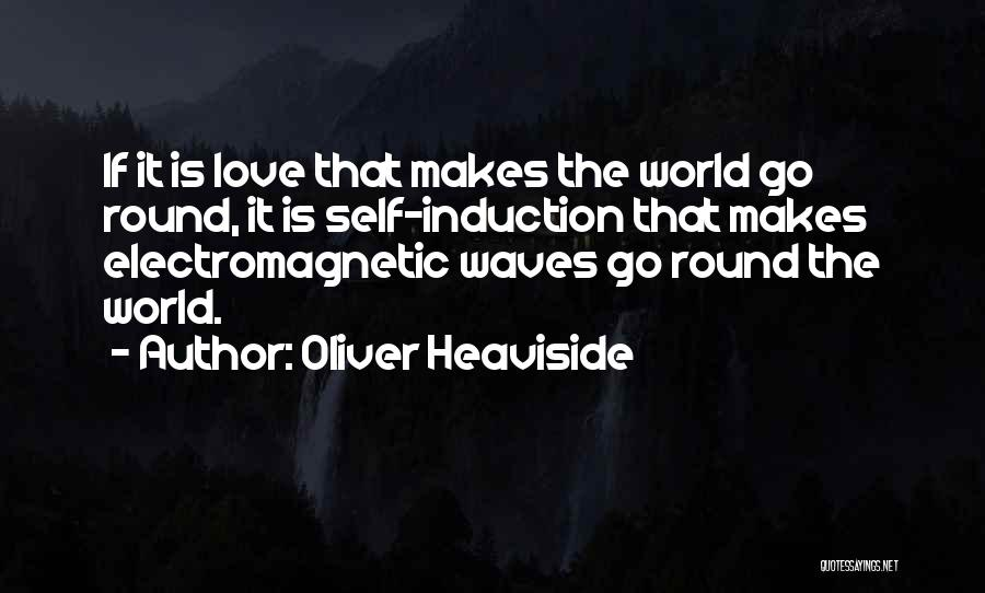 World Go Round Quotes By Oliver Heaviside