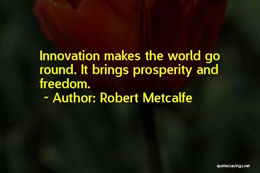 World Go Round Quotes By Robert Metcalfe