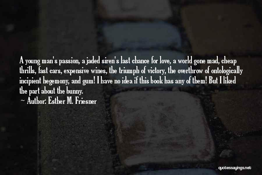World Gone Mad Quotes By Esther M. Friesner