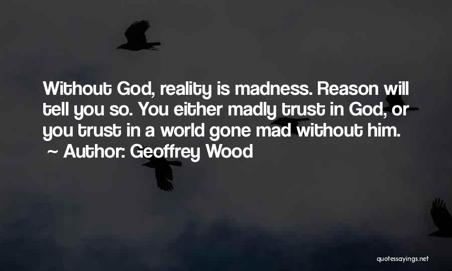 World Gone Mad Quotes By Geoffrey Wood