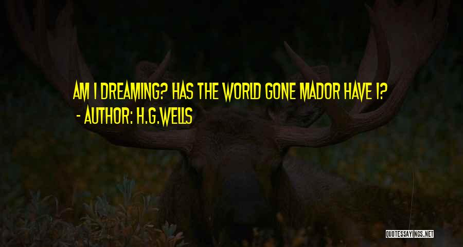 World Gone Mad Quotes By H.G.Wells